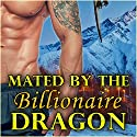 Mated by the Billionaire Dragon: Alpha Billionaire Dragon Shifter Series Audiobook by Cynthia Mendoza Narrated by Kelly Morgan