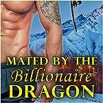 Mated by the Billionaire Dragon: Alpha Billionaire Dragon Shifter Series | Cynthia Mendoza