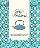 Das Teebuch: Sorten, Anbaugebiete, Rituale und Rezepte aus aller Welt