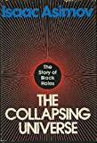 img - for The Collapsing Universe: Story of Black Holes by Isaac Asimov (1977-10-17) book / textbook / text book