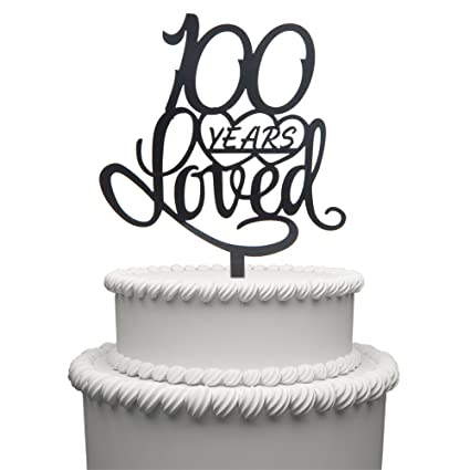 100 Years Loved Cake Topper For Birthday Or 100TH Wedding Anniversary Black Acrylic Party