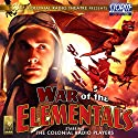 War of the Elementals Radio/TV Program by Scott Alan Woodard, Scott Davis Narrated by  The Colonial Radio Players