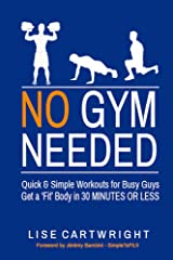 No Gym Needed - Quick & Simple Workouts for Busy Guys: Get a 'Fit' Body in 30 Minutes or Less! Kindle Edition