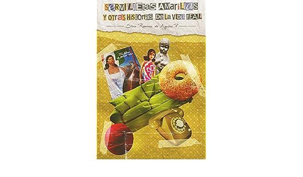 Amazon.com: Servilletas Amarillas y Otras Historias de la Vida Real (Spanish Edition) eBook: Silvia Ramírez de Aguilar P.: Kindle Store