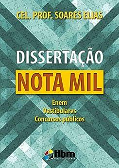 Dissertação Nota Mil: Enem, Vestibulares, Concursos públicos por [Elias, Paulo Roberto Soares]