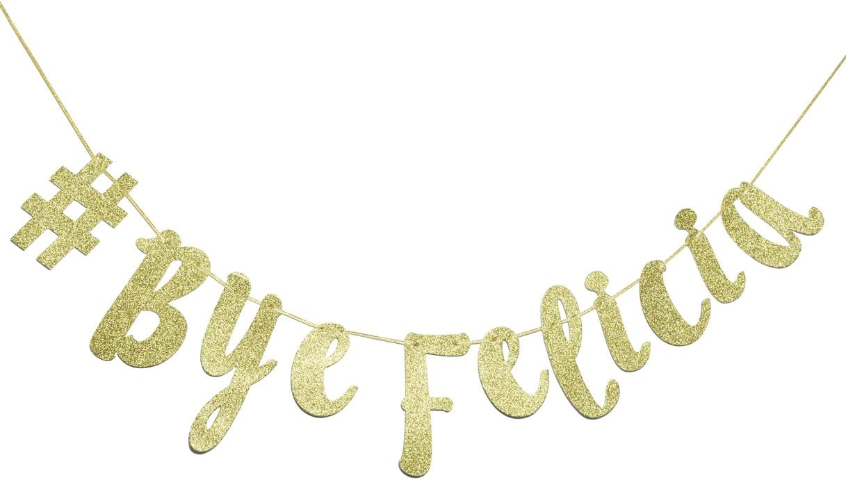 # Bye Felicia Gold Glitter Cursive Banner, Funny Going Away Decorations Bunting Signs Garland,Graduation Banner , Relocation , Job Change ,Career Change Banner