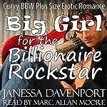 Big Girl for the Billionaire Rockstar   Janessa Davenport