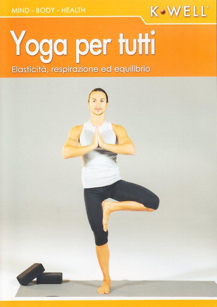 Yoga per tutti. Elasticità, respirazione ed equilibrio. Con ...