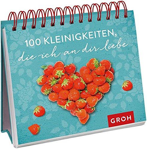 100 Kleinigkeiten, die ich an dir liebe Spiralbindung – 11. Januar 2017 Joachim Groh Groh Verlag 3848517442 Ehe
