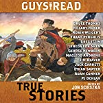 Guys Read: True Stories | Jon Scieszka,Jim Murphy,Elizabeth Partridge,Nathan Hale,James Sturm,Candace Fleming,Douglas Florian