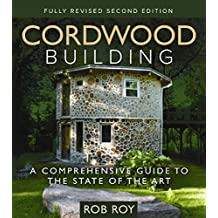 Cordwood Building: A Comprehensive Guide to the State of the Art - Fully revised Second Edition