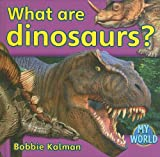 What Are Dinosaurs?, Bobbie Kalman, 0778795144