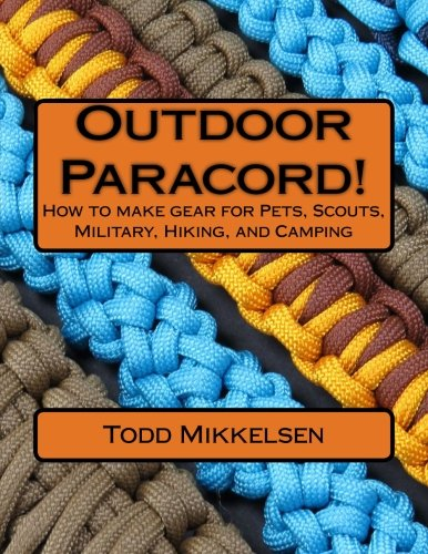 Outdoor Paracord!: How to make gear for Pets, Scouts, Military, Hiking, and Camping by CreateSpace Independent Publishing Platform