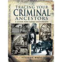 Tracing Your Criminal Ancestors: A Guide for Family Historians (Tracing Your... (Pen & Sword))