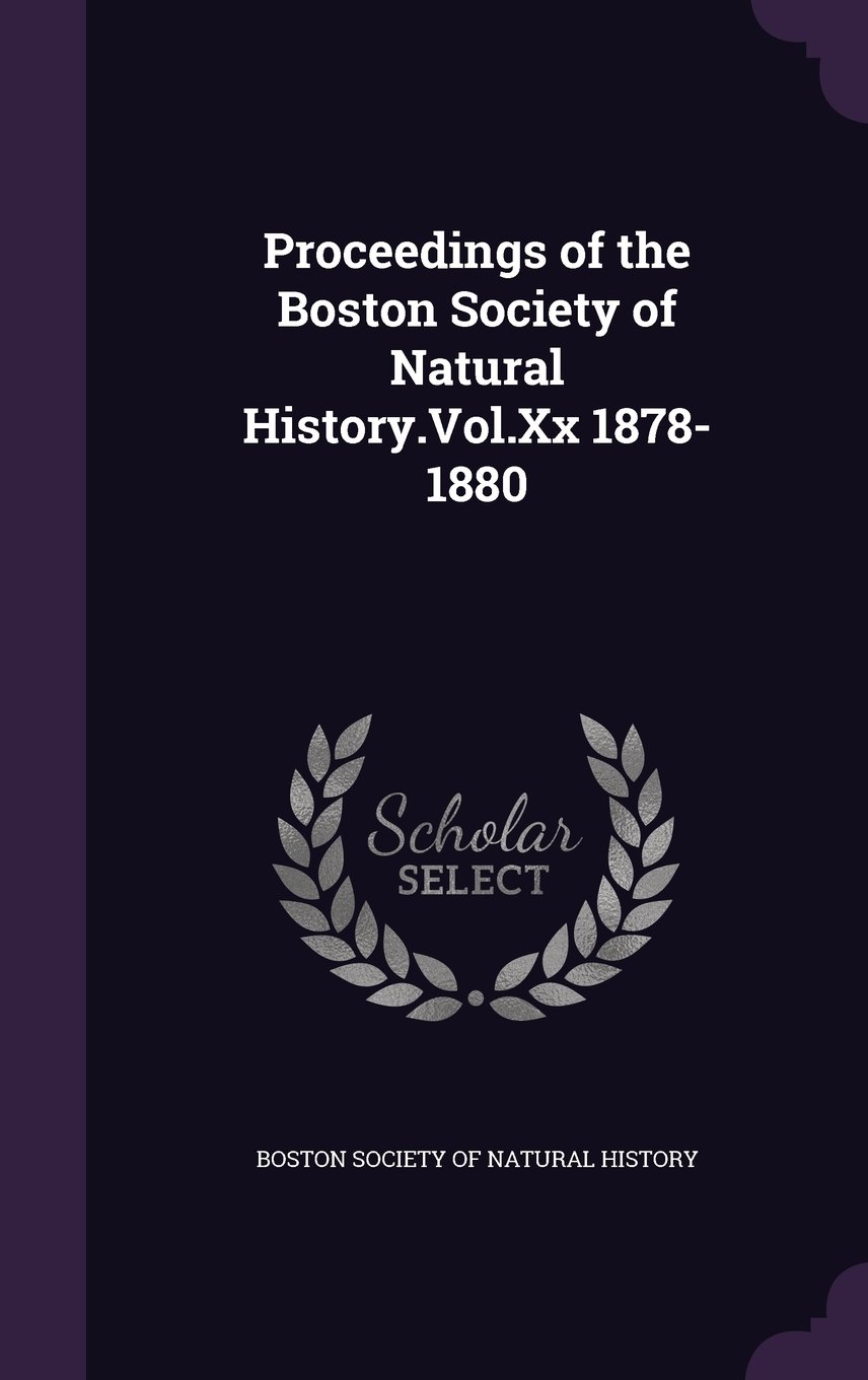 Read Online Proceedings of the Boston Society of Natural History.Vol.XX 1878-1880 ebook