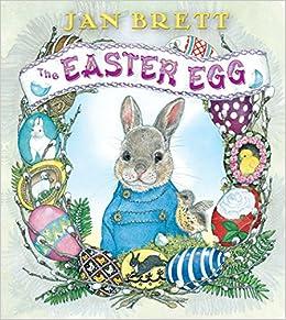 The Easter Egg Jan Brett 9780399547331 Amazon Books