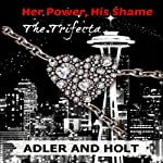 Her Power, His Shame - The Trifecta: Her Power, His Shame Trilogy    Adler, Holt