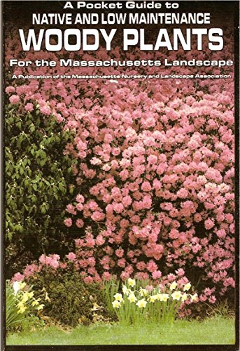 A Pocket Guide to Native and Low Maintenance Woody Plants for the Massachusetts Landscape