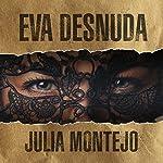 Eva Desnuda [Eva Naked] | Julia Montejo