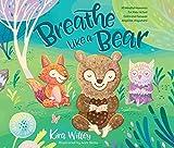 Breathe Like a Bear: 30 Mindful Moments for Kids to Feel Calm and Focuse...: 30 Mindful Moments for Kids to Feel Calm and Focused Anytime, Anywhere