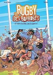 Le Rugby des barbares, tome 4 : Faites la boue pas la guerre
