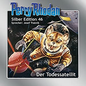 Der Todessatellit (Perry Rhodan Silber Edition 46) Hörbuch