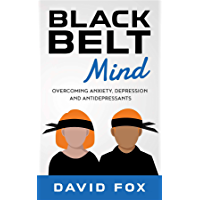 Black Belt Mind: Overcoming anxiety, depression and antidepressants