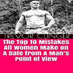 The Top 10 Mistakes All Women Make on a Date from a Man's Point of View   Trevor Clinger