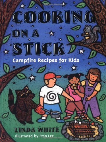 Cooking On A Stick: Campfire Recipes for Kids (Acitvities for Kids) by Linda White