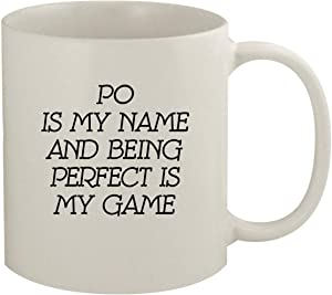 Po Is My Name And Being Perfect Is My Game - 11oz Coffee Mug, White