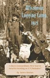 Wisconsin Logging Camp, 1921: A Boy's Extraordinary First Year in America ...