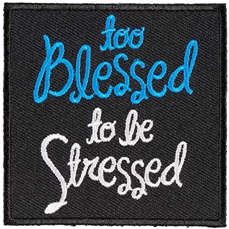 Too Stressed To Be Blessed Embroidered Patch
