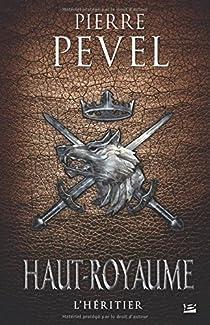 Haut-Royaume, tome 2 :  L'Héritier par Pevel