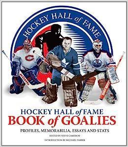 com hockey hall of fame book of goalies profiles  com hockey hall of fame book of goalies profiles memorabilia essays and stats 9781770851344 steve cameron michael farber books