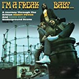 I'm a Freak Baby: Journey Through The British Heavy Psych And Hard Rock Underground Scene 1968-72