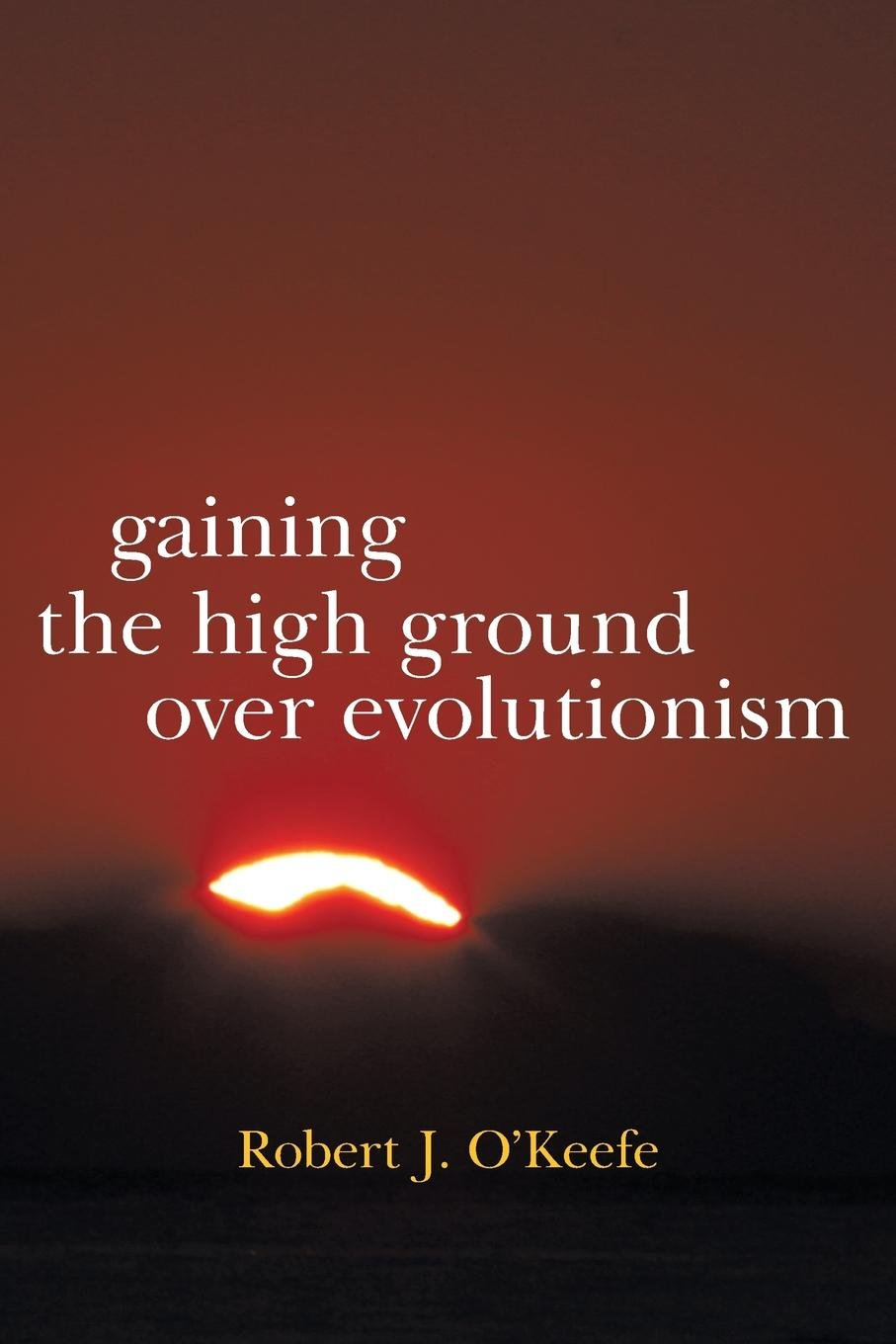 Read Online Gaining the High Ground over Evolutionism ebook