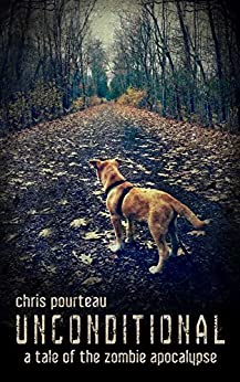 Unconditional: A Tale of the Zombie Apocalypse by [Pourteau, Chris]