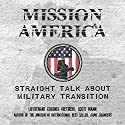 Mission America: Straight Talk About Military Transition Audiobook by Scott Mann Narrated by Lt Col Scott Mann Ret