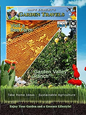 Garden Travels - Visit a Bee Farm - Garden Valley Ranch