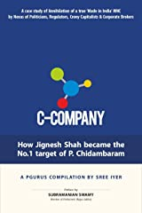 C-Company: How Jignesh Shah became the No. 1 target of P. Chidambaram: A case study of Annihilation of a true 'Made in India' story by a nexus of Babus, Bankers and Businessmen with Politicians Kindle Edition
