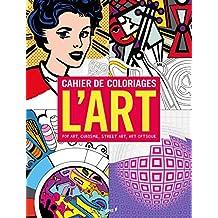 ART (L') : POP ART, CUBISME, STREET ART, ART OPTIQUE (GRAND FORMAT)