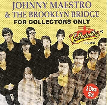 For Collectors Only:Johnny Maestro and the Brooklyn Bridge