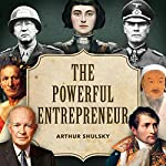 The Powerful Entrepreneur: 21st-Century Entrepreneurial Lessons Told Through the Greatest Stories from World History | Arthur Shulsky