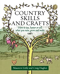 Country Skills And Crafts: How to use, barter or sell what you raise, grow and make