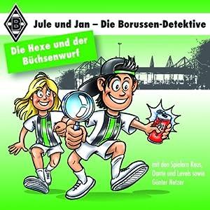 Die Hexe und der Büchsenwurf (Jule und Jan - Die Borussen Detektive 2) Hörbuch