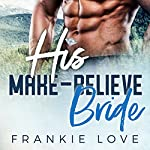 His Make-Believe Bride   Frankie Love