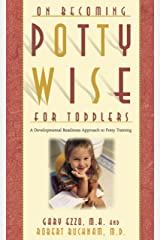 Pottywise for Toddlers: A Developmental Readiness Approach to Potty Training (On Becoming...) Kindle Edition