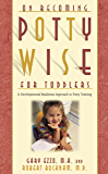 Pottywise for Toddlers: A Developmental Readiness Approach to Potty Training (On Becoming...) (English Edition)