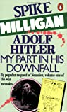Adolf Hitler: My Part in his Downfall (War Memoirs Vol. 1)