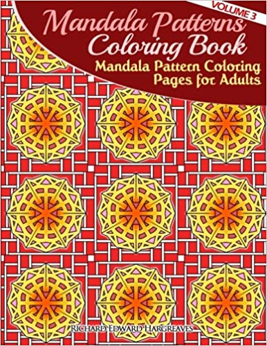 Amazon Mandala Pattern Coloring Pages For Adults Mandalas To Color Patterns Book Volume 3 9781500162450 Richard Edward